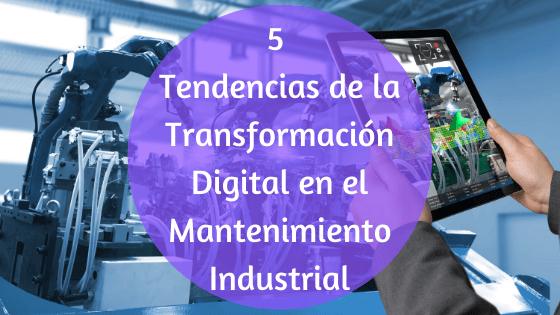 5-tendencias-de-la-transformacion-digital-en-el-mantenimiento-industrial